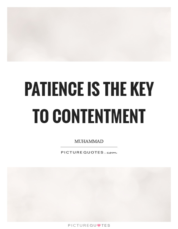 Patience is the key to contentment Picture Quote #1