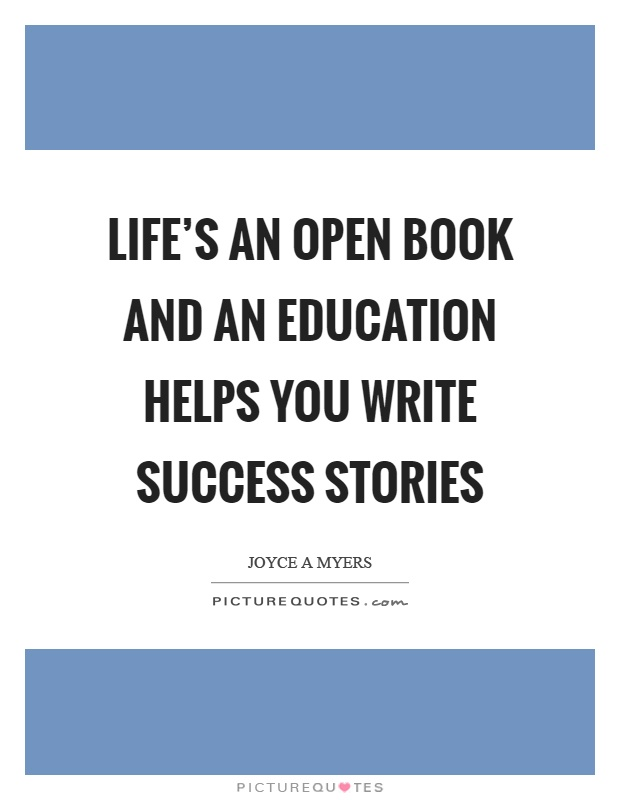 Life's an open book and an education helps you write success stories Picture Quote #1