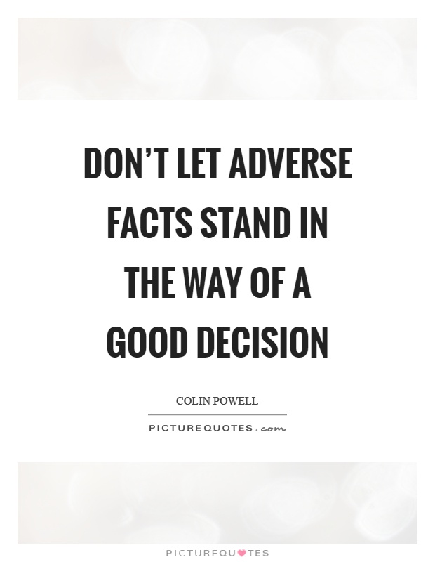 Don't let adverse facts stand in the way of a good decision Picture Quote #1