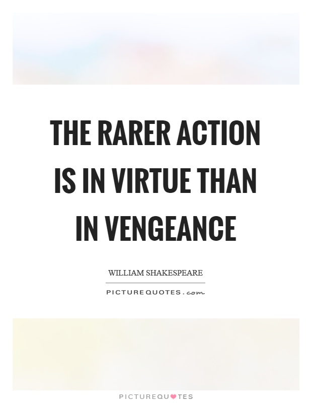 The rarer action is in virtue than in vengeance Picture Quote #1