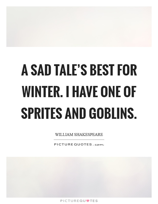 A sad tale's best for winter. I have one of sprites and goblins Picture Quote #1