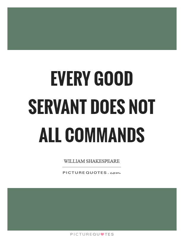 Every good servant does not all commands Picture Quote #1