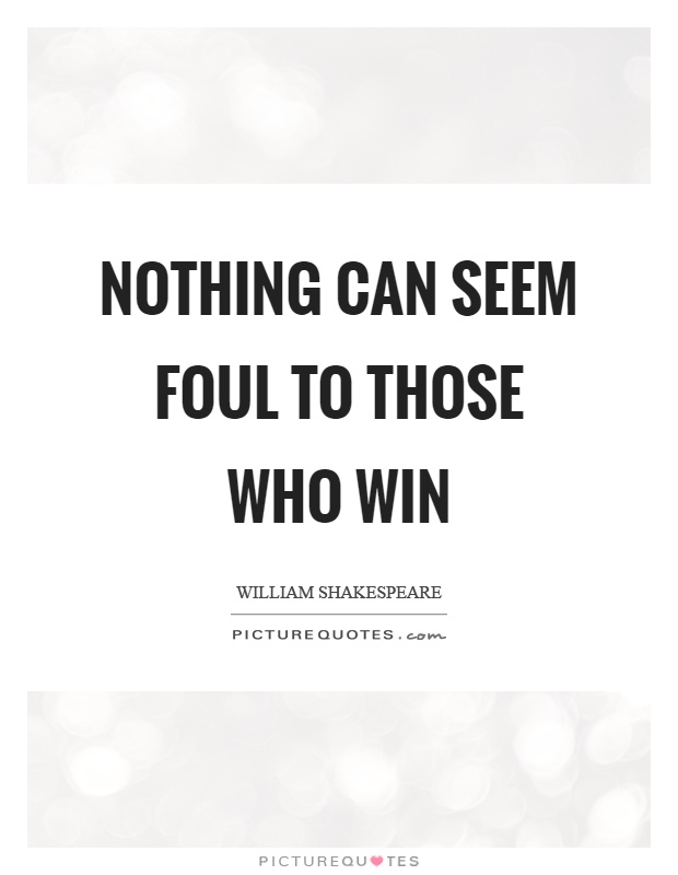 Nothing can seem foul to those who win Picture Quote #1