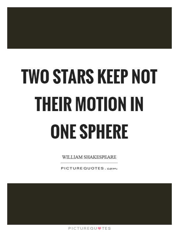 Two stars keep not their motion in one sphere Picture Quote #1