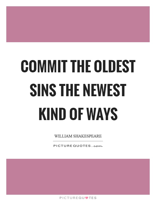 Commit the oldest sins the newest kind of ways Picture Quote #1