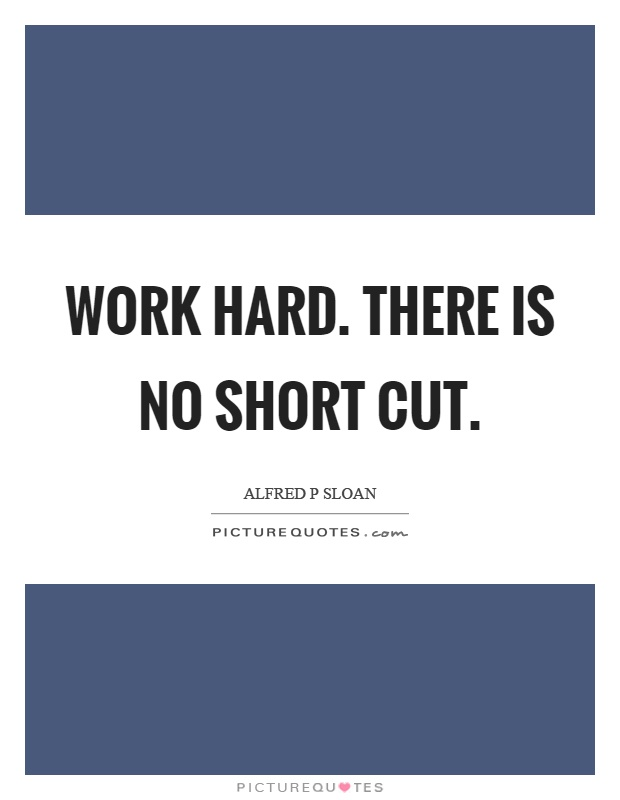 Work hard. There is no short cut Picture Quote #1