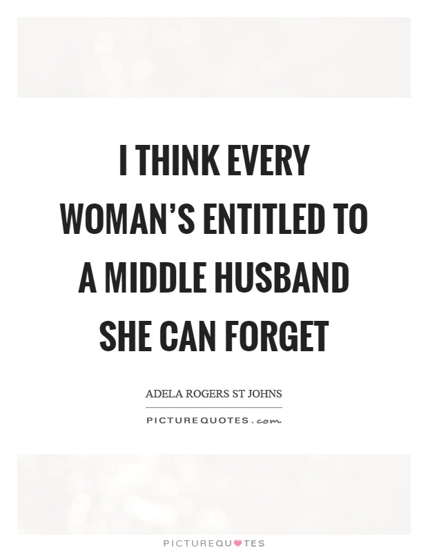 I think every woman's entitled to a middle husband she can forget Picture Quote #1