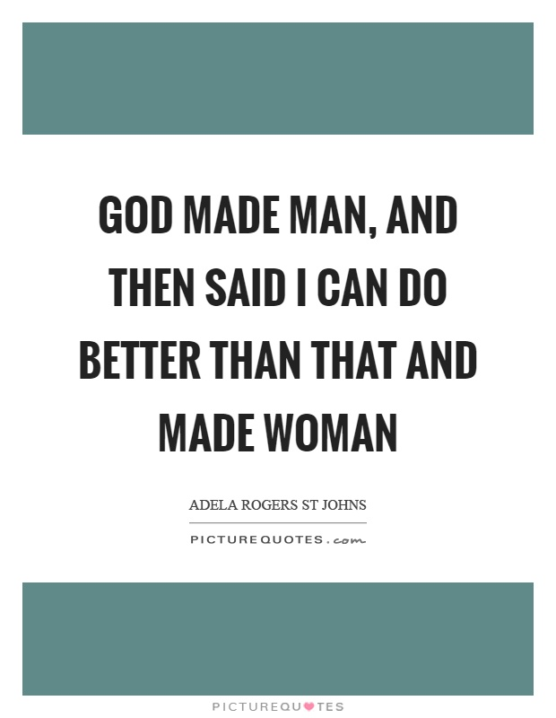 God made man, and then said I can do better than that and made woman Picture Quote #1