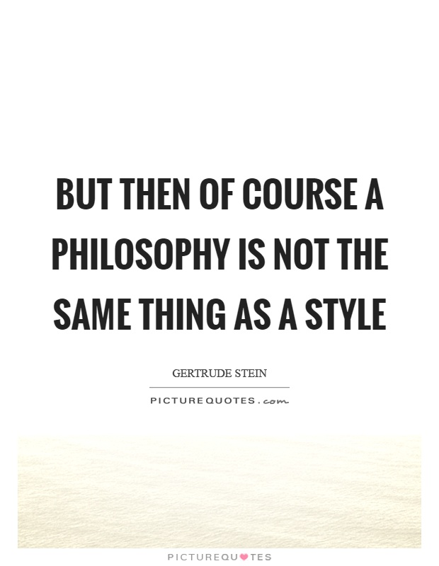 But then of course a philosophy is not the same thing as a style Picture Quote #1