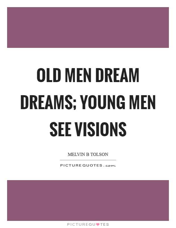 Old men dream dreams; young men see visions Picture Quote #1
