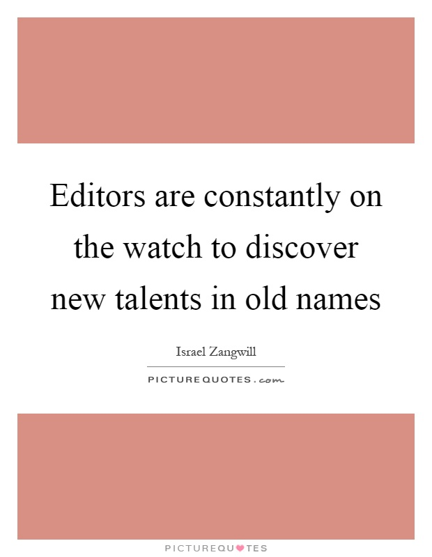 Editors are constantly on the watch to discover new talents in old names Picture Quote #1