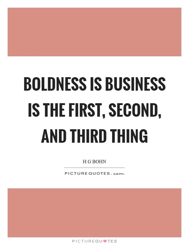 Boldness is business is the first, second, and third thing Picture Quote #1