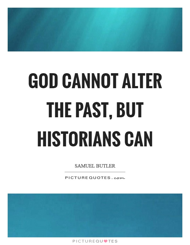God cannot alter the past, but historians can Picture Quote #1