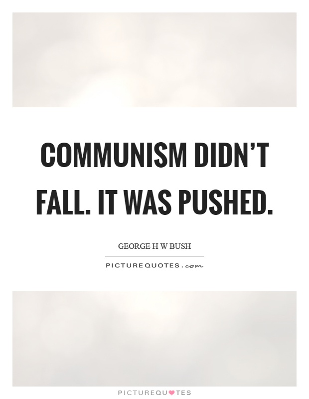 Communism didn't fall. It was pushed Picture Quote #1