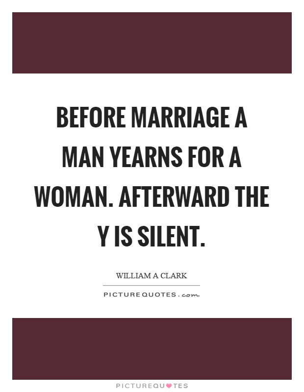 Before marriage a man yearns for a woman. Afterward the y is silent Picture Quote #1