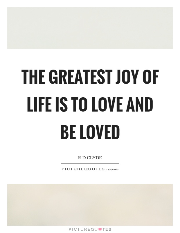 The greatest joy of life is to love and be loved Picture Quote #1