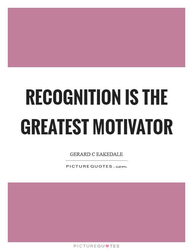 Recognition is the greatest motivator Picture Quote #1