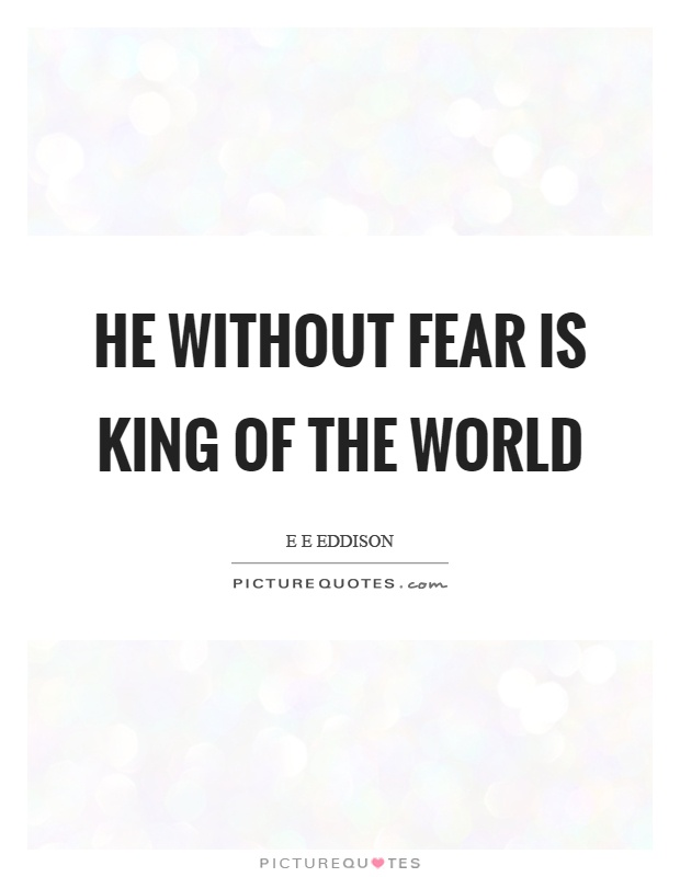 He without fear is king of the world Picture Quote #1