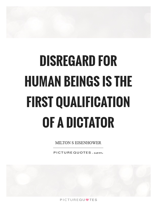 Disregard for human beings is the first qualification of a dictator Picture Quote #1