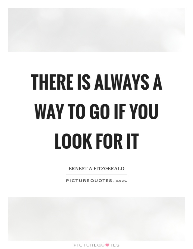 There is always a way to go if you look for it Picture Quote #1