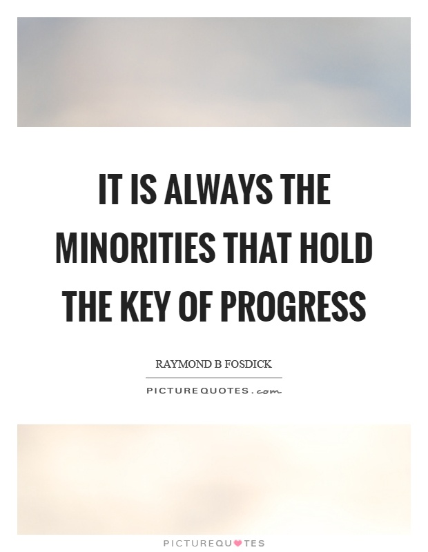 It is always the minorities that hold the key of progress Picture Quote #1