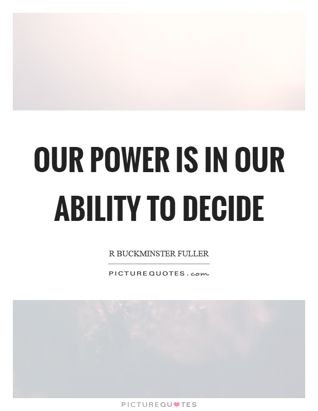 Our power is in our ability to decide Picture Quote #1