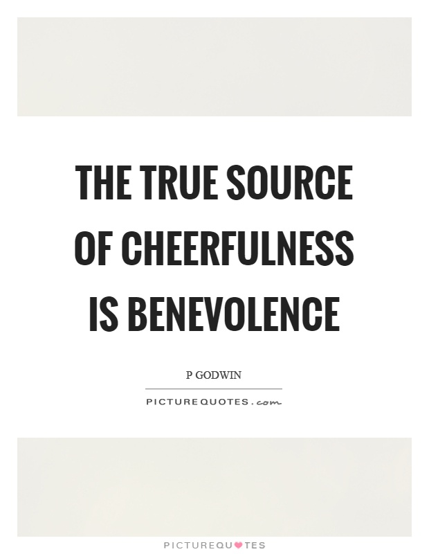 The true source of cheerfulness is benevolence Picture Quote #1