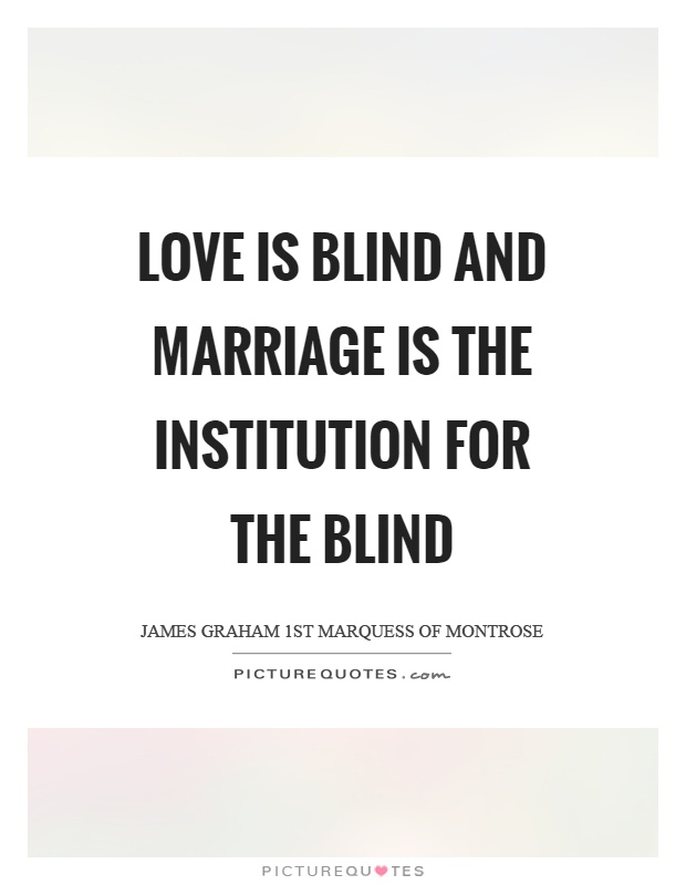Love is blind and marriage is the institution for the blind Picture Quote #1