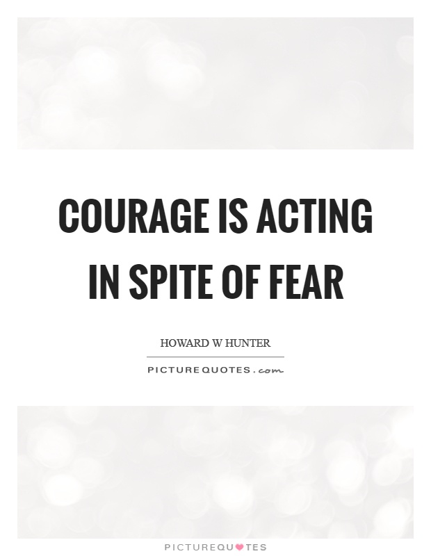 Courage is acting in spite of fear Picture Quote #1