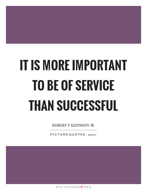 It is more important to be of service than successful Picture Quote #1