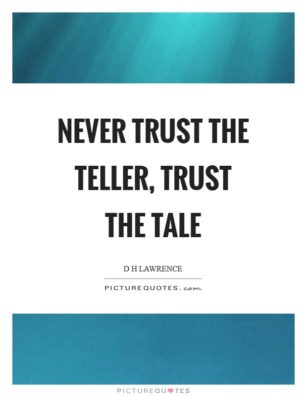 Never trust the teller, trust the tale Picture Quote #1