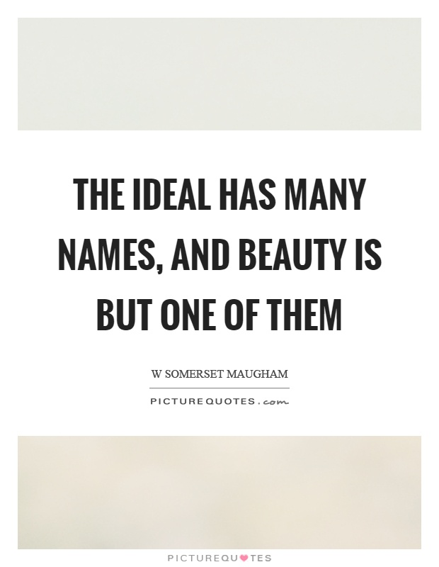 The ideal has many names, and beauty is but one of them Picture Quote #1