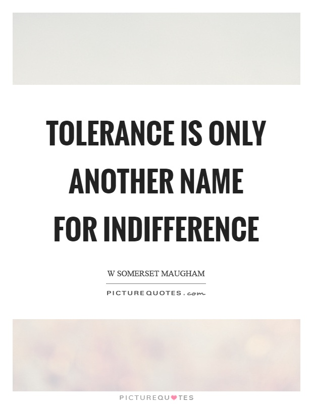 Tolerance is only another name for indifference Picture Quote #1
