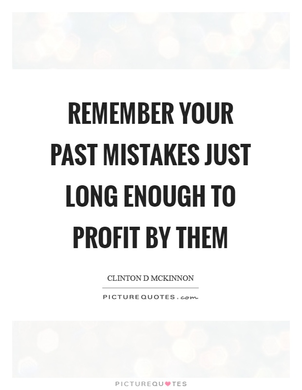 Remember your past mistakes just long enough to profit by them Picture Quote #1