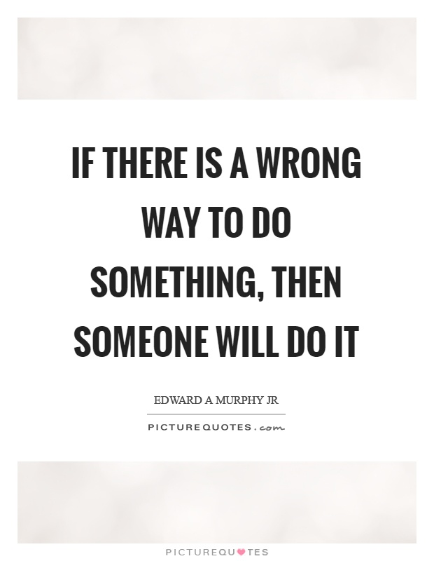 "anything that can go wrong will go wrong essay Anything that can go wrong will go wrong"" – murphy's law by april tucker ""murphy's law"" is when something bad happens unexpectedly at the worst possible."