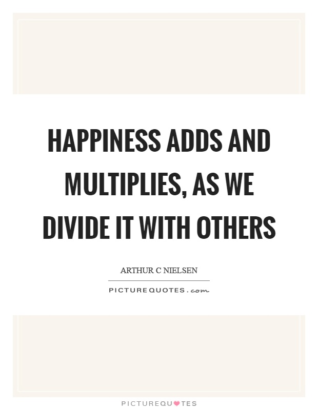Happiness adds and multiplies, as we divide it with others Picture Quote #1