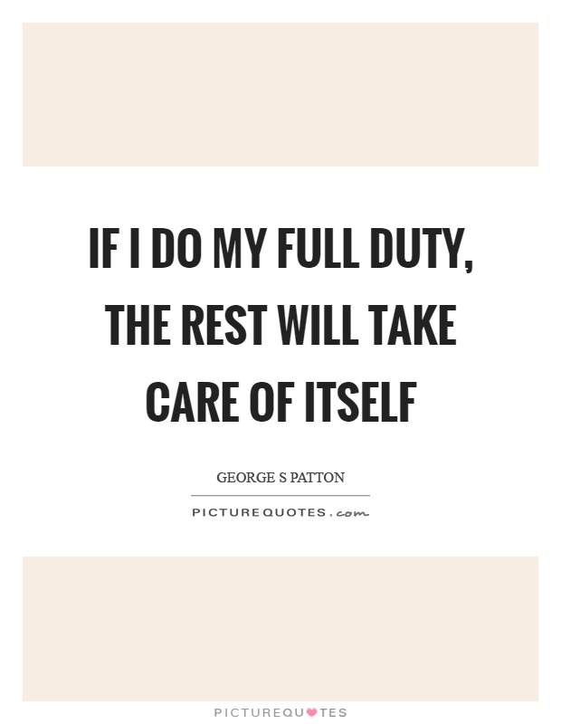 If I do my full duty, the rest will take care of itself Picture Quote #1
