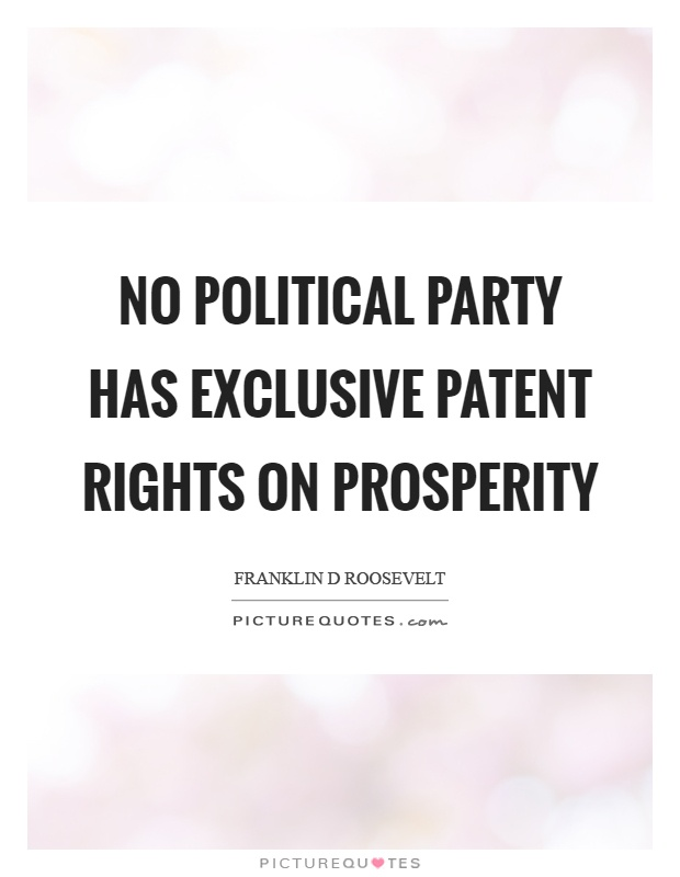 No political party has exclusive patent rights on prosperity Picture Quote #1