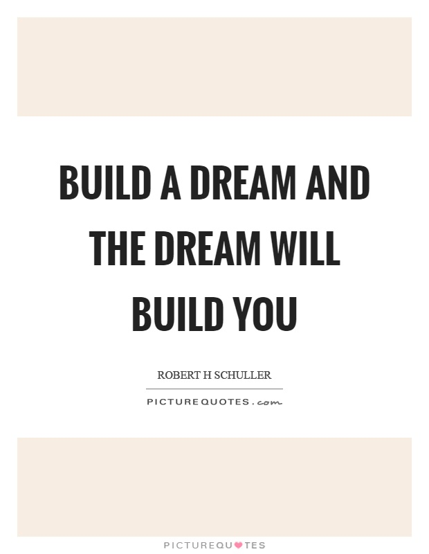 Build a dream and the dream will build you Picture Quote #1