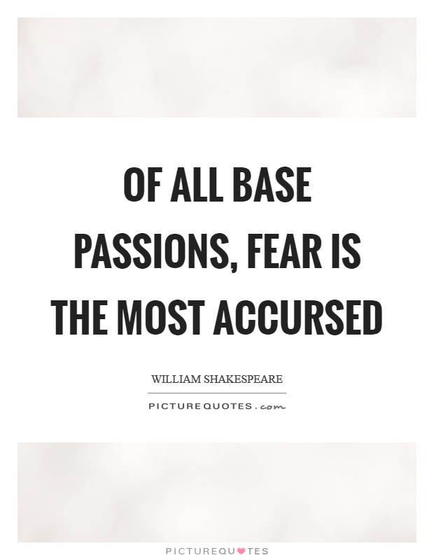 Of all base passions, fear is the most accursed Picture Quote #1