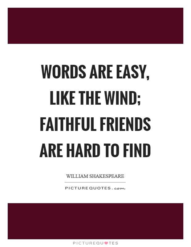 Words Are Easy Like The Wind Faithful Friends Are Hard To Find Classy William Shakespeare Quotes About Friendship