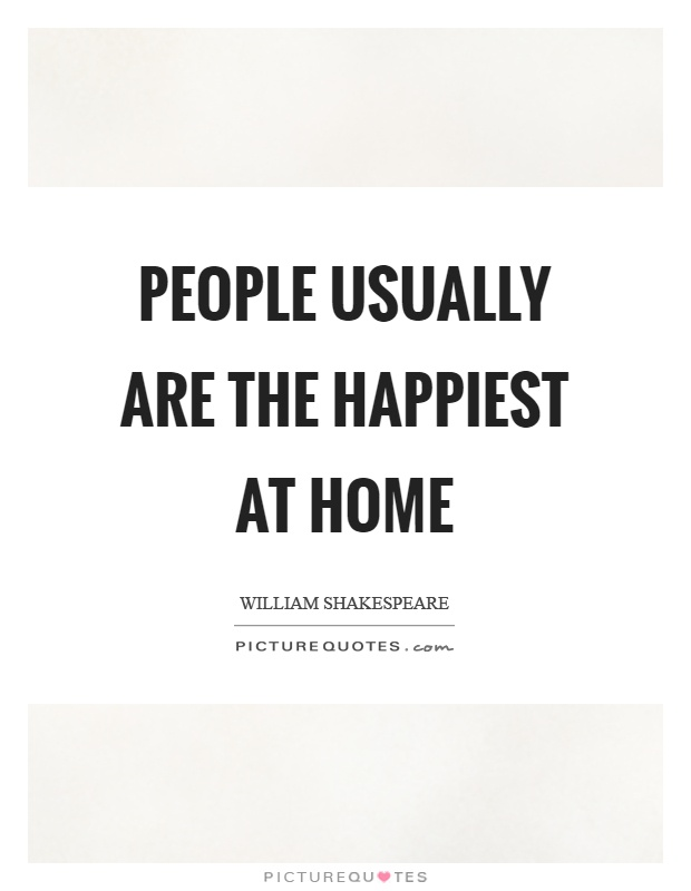 People usually are the happiest at home Picture Quote #1
