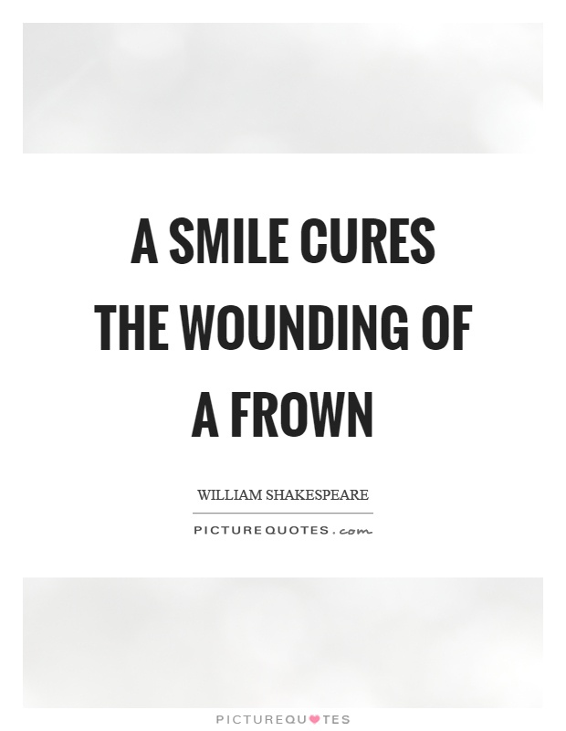 A Smile Cures The Wounding Of A Frown Picture Quotes