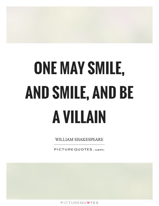 One may smile, and smile, and be a villain Picture Quote #1