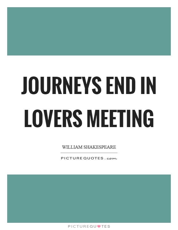 Journeys end in lovers meeting Picture Quote #1