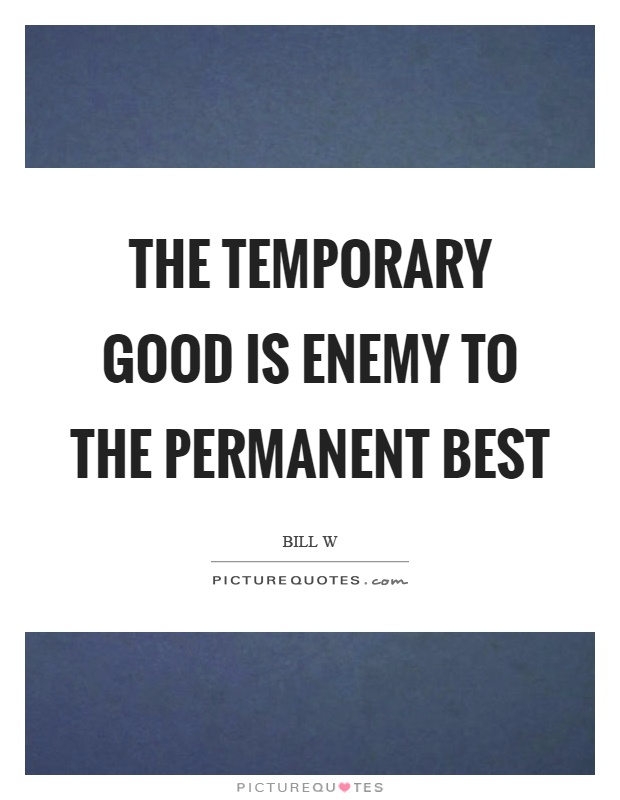 The temporary good is enemy to the permanent best Picture Quote #1