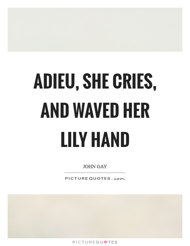 Adieu, she cries, and waved her lily hand Picture Quote #1
