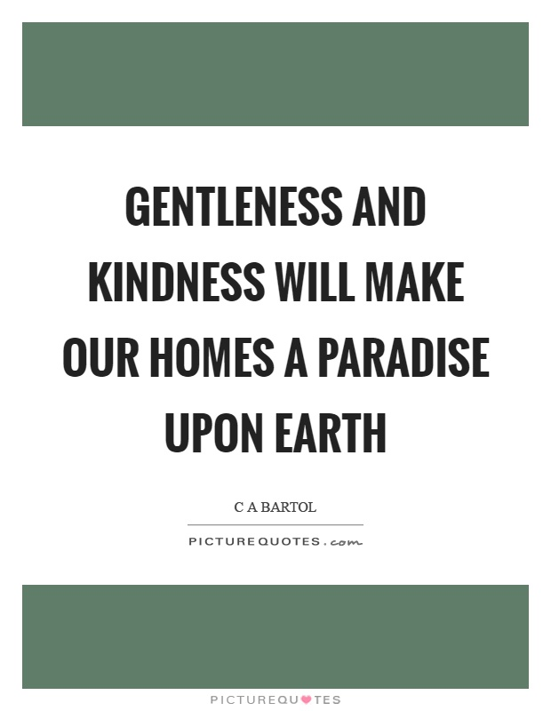 Gentleness and kindness will make our homes a paradise upon earth Picture Quote #1