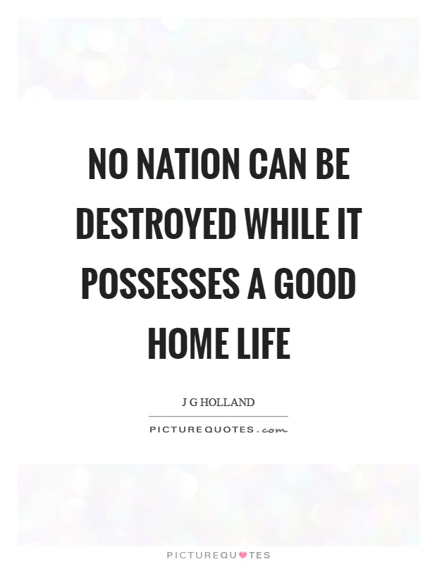 No nation can be destroyed while it possesses a good home life Picture Quote #1