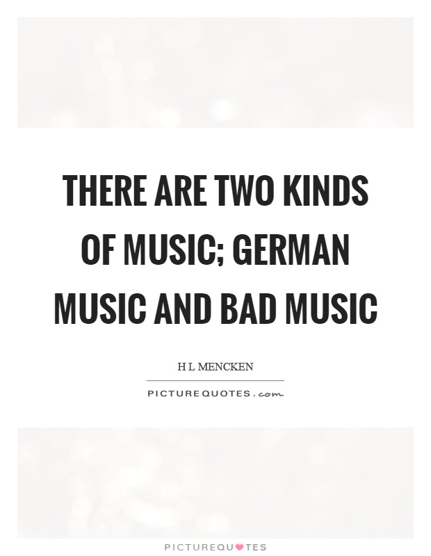 There are two kinds of music; German music and bad music Picture Quote #1